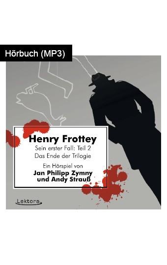 Hörbuch: Henry Frottey – Sein erster Fall: Teil 2 – Das Ende der Trilogie