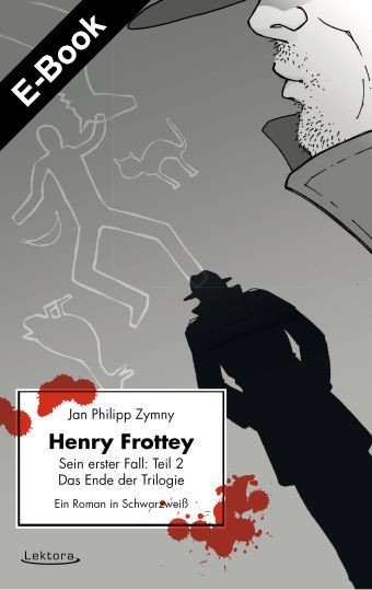 E-Book: Henry Frottey – Sein erster Fall: Teil 2 – Das Ende der Trilogie