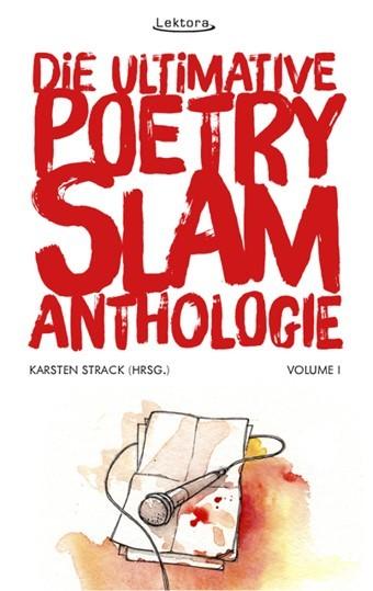 Die ultimative Poetry-Slam-Anthologie I 24 versammelte Bühnentexte mit Kommentaren