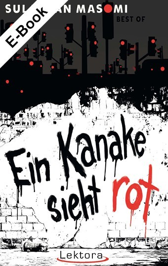 E-Book: Ein Kanake sieht rot: Best of Sulaiman Masomi
